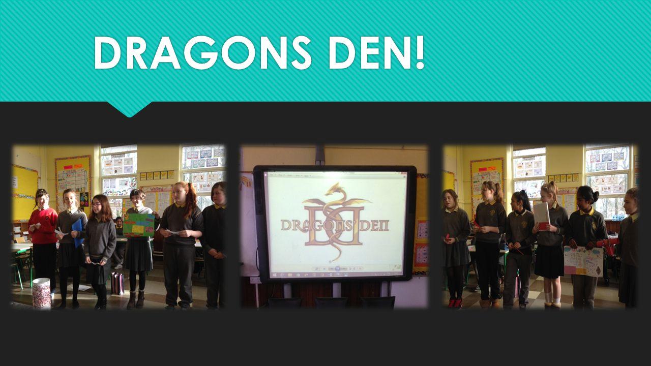 DRAGONS DEN!