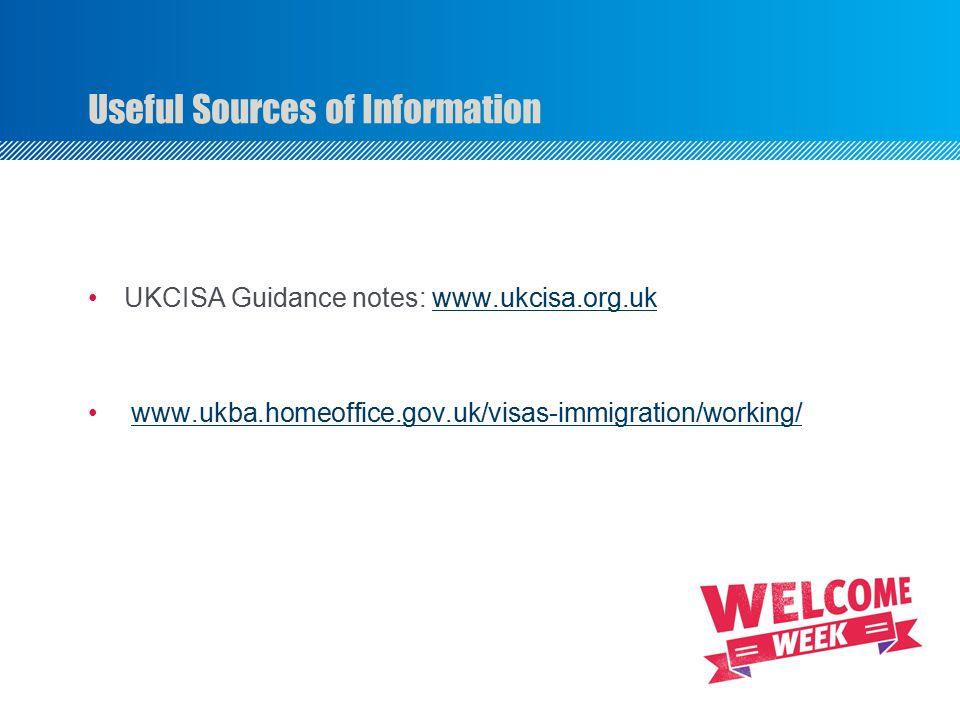 UKCISA Guidance notes: www.ukcisa.org.ukwww.ukcisa.org.uk www.ukba.homeoffice.gov.uk/visas-immigration/working/ Useful Sources of Information
