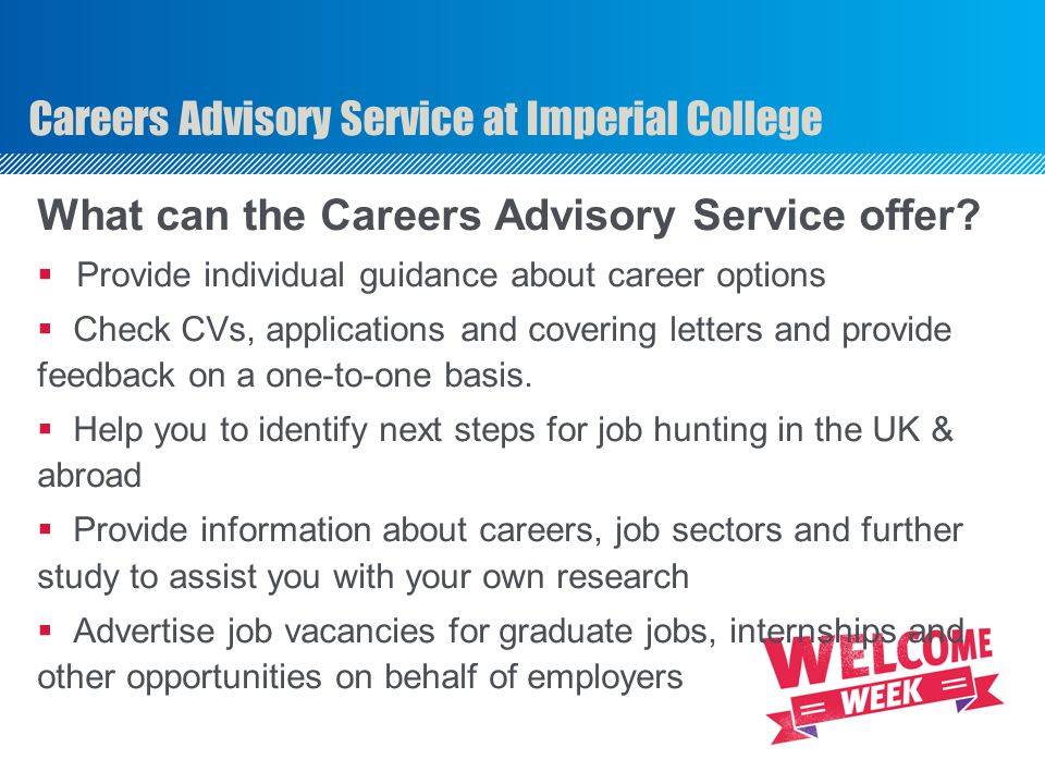 Careers Advisory Service at Imperial College What can the Careers Advisory Service offer.