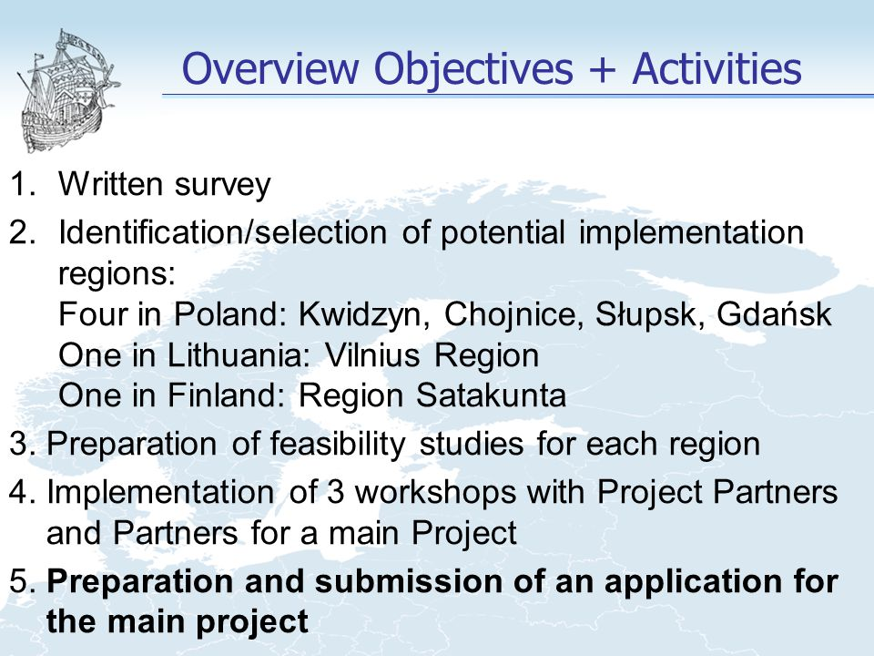 1.Written survey 2.Identification/selection of potential implementation regions: Four in Poland: Kwidzyn, Chojnice, Słupsk, Gdańsk One in Lithuania: V