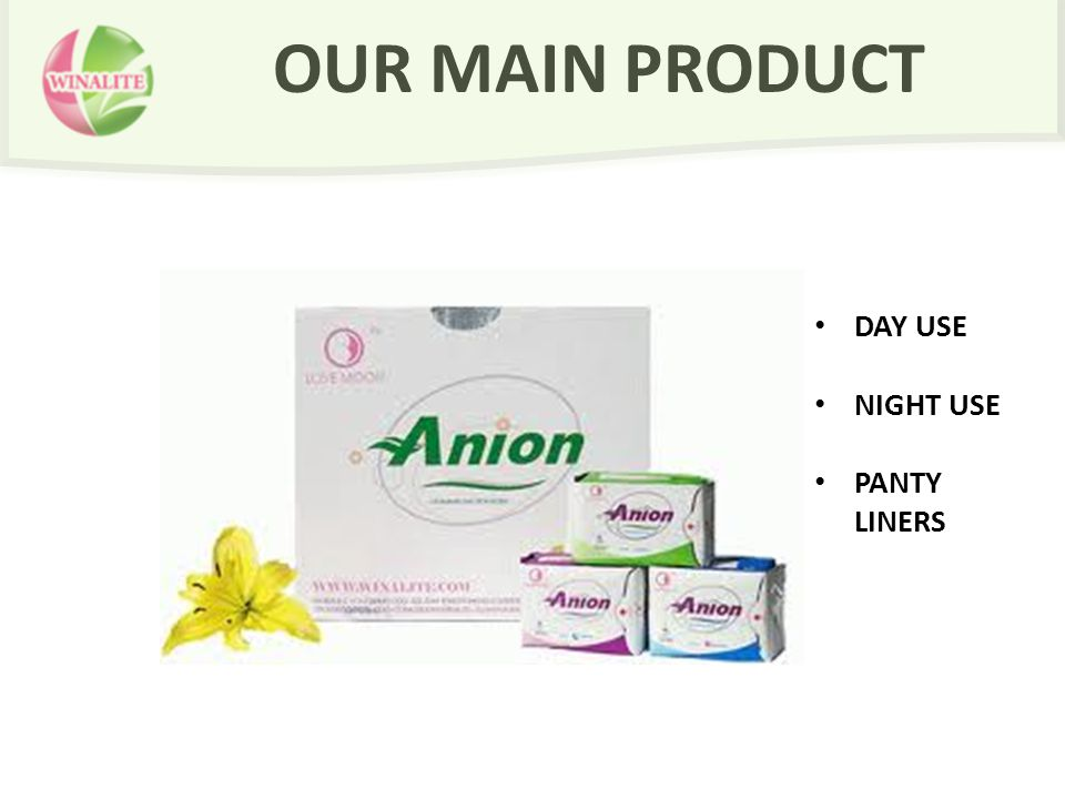 OUR MAIN PRODUCT DAY USE NIGHT USE PANTY LINERS