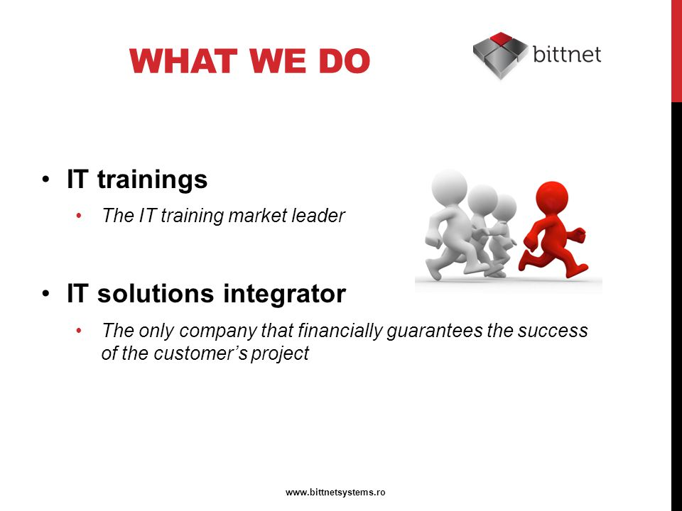 WHAT WE DO IT trainings The IT training market leader IT solutions integrator The only company that financially guarantees the success of the customer