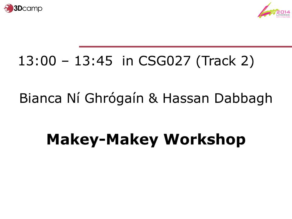 13:00 – 13:45 in CSG027 (Track 2) Bianca Ní Ghrógaín & Hassan Dabbagh Makey-Makey Workshop