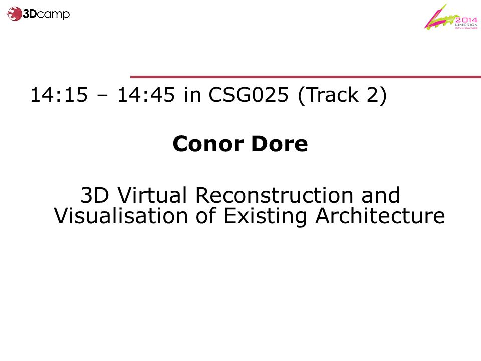 14:15 – 14:45 in CSG025 (Track 2) Conor Dore 3D Virtual Reconstruction and Visualisation of Existing Architecture