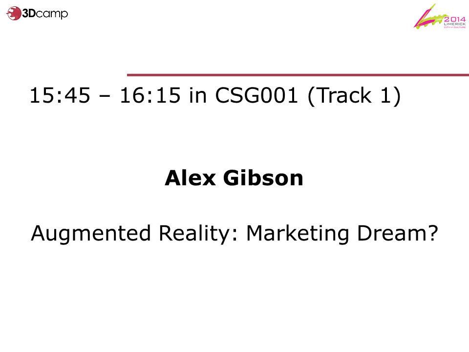 15:45 – 16:15 in CSG001 (Track 1) Alex Gibson Augmented Reality: Marketing Dream