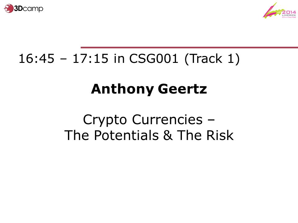16:45 – 17:15 in CSG001 (Track 1) Anthony Geertz Crypto Currencies – The Potentials & The Risk