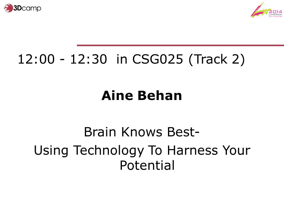 12:00 - 12:30 in CSG025 (Track 2) Aine Behan Brain Knows Best- Using Technology To Harness Your Potential