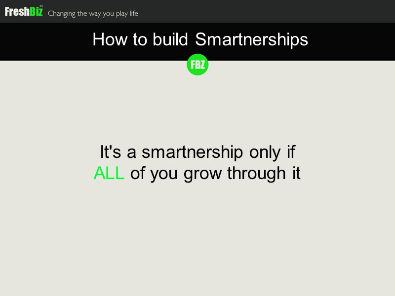 It s a smartnership only if ALL of you grow through it How to build Smartnerships