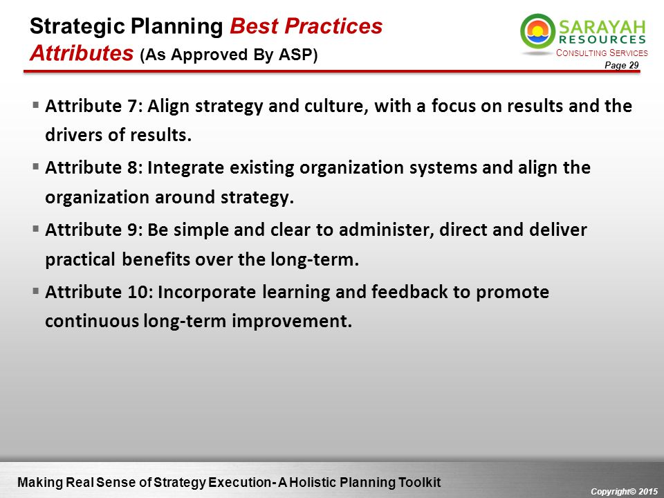 C ONSULTING S ERVICES Copyright© 2015 Page 29  Attribute 7: Align strategy and culture, with a focus on results and the drivers of results.  Attribu