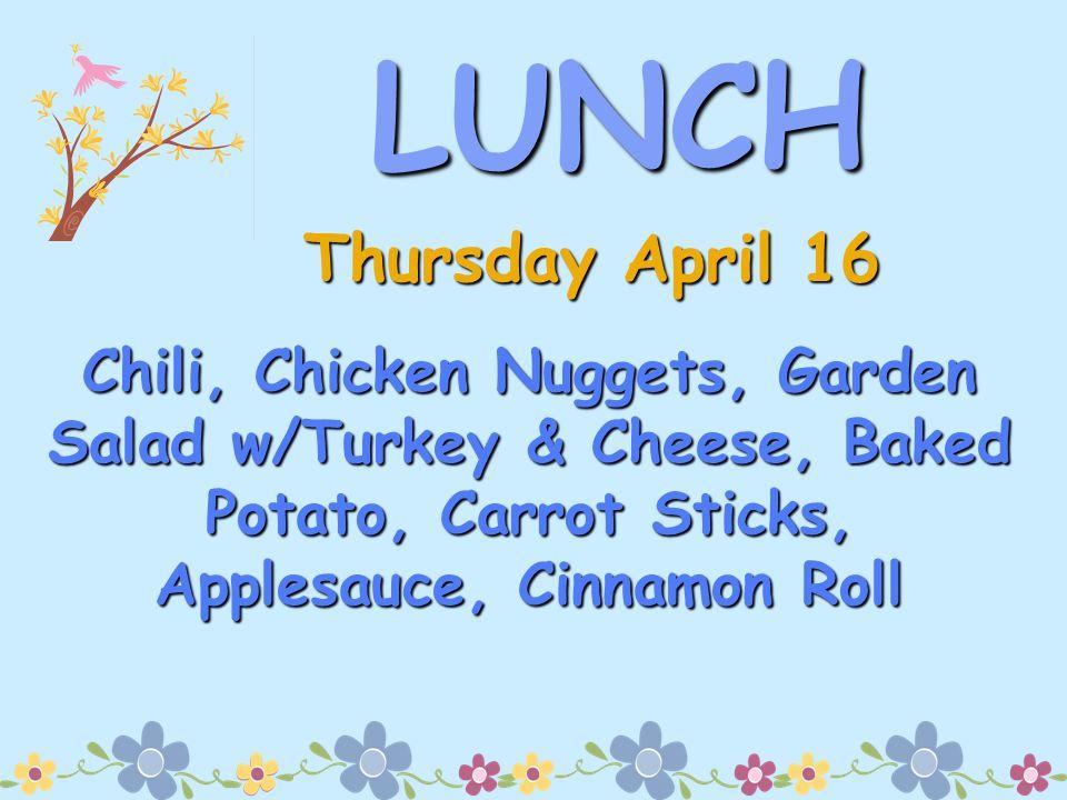 LUNCH Chili, Chicken Nuggets, Garden Salad w/Turkey & Cheese, Baked Potato, Carrot Sticks, Applesauce, Cinnamon Roll