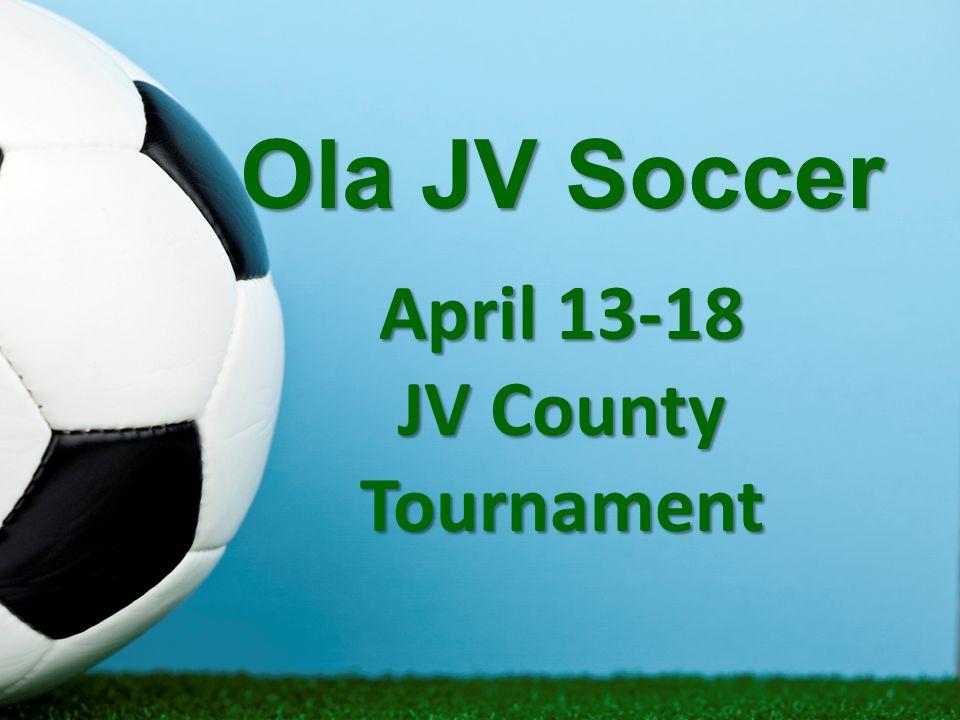 Ola JV Soccer April 13-18 JV County Tournament