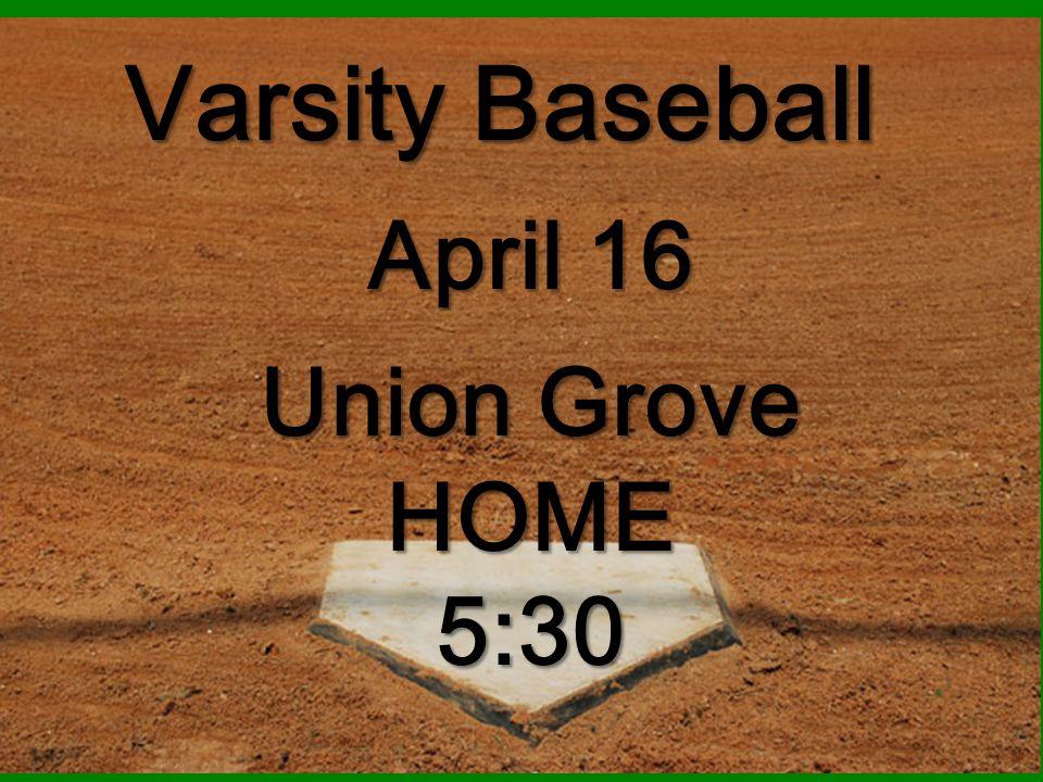 Varsity Baseball Union Grove HOME5:30 April 16