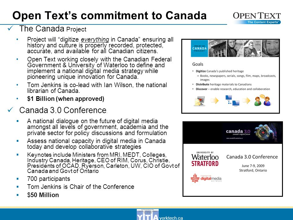 yorktech.ca Open Text's commitment to Canada The Canada Project Project will digitize everything in Canada ensuring all history and culture is properly recorded, protected, accurate, and available for all Canadian citizens.