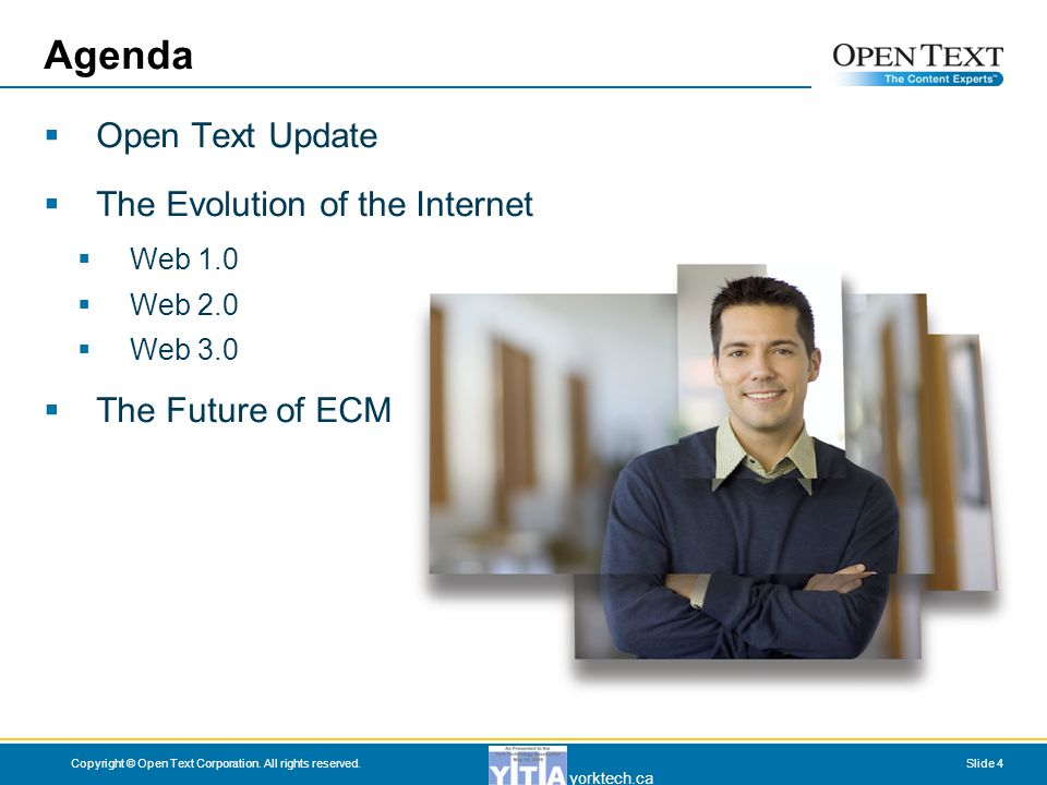 yorktech.ca Copyright © Open Text Corporation. All rights reserved.Slide 4 Agenda  Open Text Update  The Evolution of the Internet  Web 1.0  Web 2