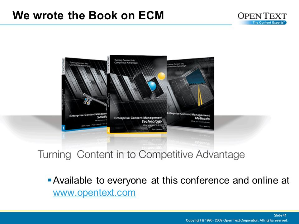 yorktech.ca We wrote the Book on ECM  Available to everyone at this conference and online at www.opentext.com www.opentext.com Copyright © 1995 - 2009 Open Text Corporation.