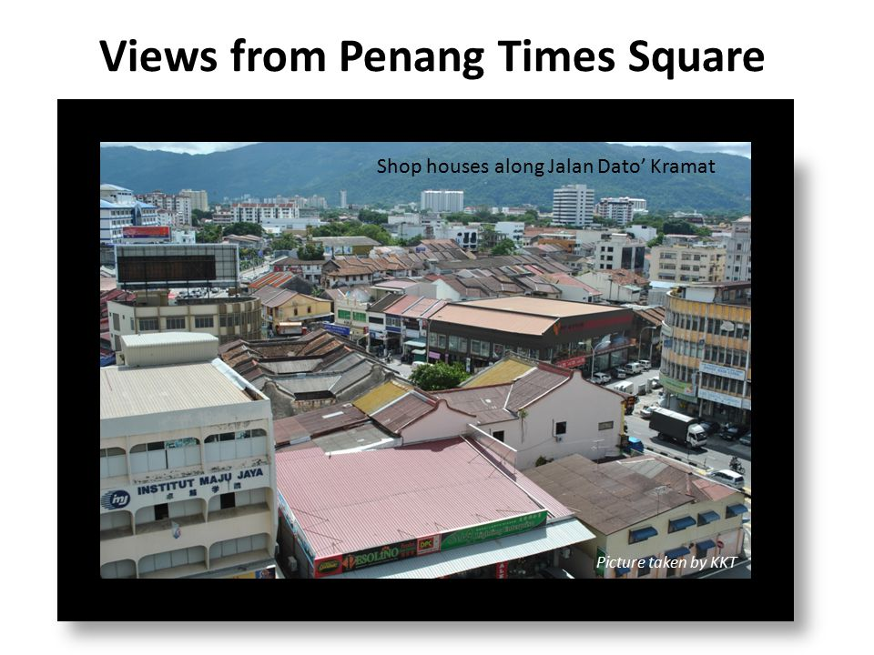 Views from Penang Times Square Shop houses along Jalan Dato' Kramat Picture taken by KKT