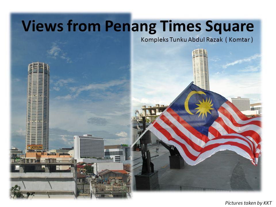 Views from Penang Times Square Kompleks Tunku Abdul Razak ( Komtar ) Pictures taken by KKT