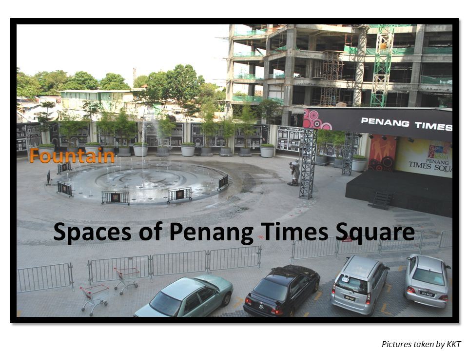 Spaces of Penang Times Square Pictures taken by KKT