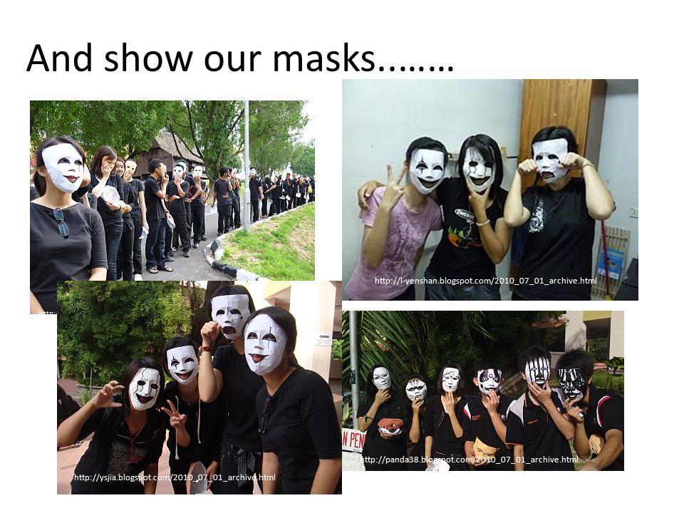 And show our masks..…… http://panda38.blogspot.com/2010_07_01_archive.html http://graycy-hantubalikpagi.blogspot.com/2010_07_01_archive.html http://l-yenshan.blogspot.com/2010_07_01_archive.html http://ysjia.blogspot.com/2010_07_01_archive.html