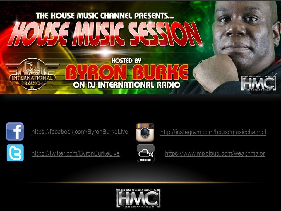 SOCIAL NETWORKS https://facebook.com/ByronBurkeLive https://twitter.com/ByronBurkeLive http://instagram.com/housemusicchannel https://www.mixcloud.com/wealthmajor