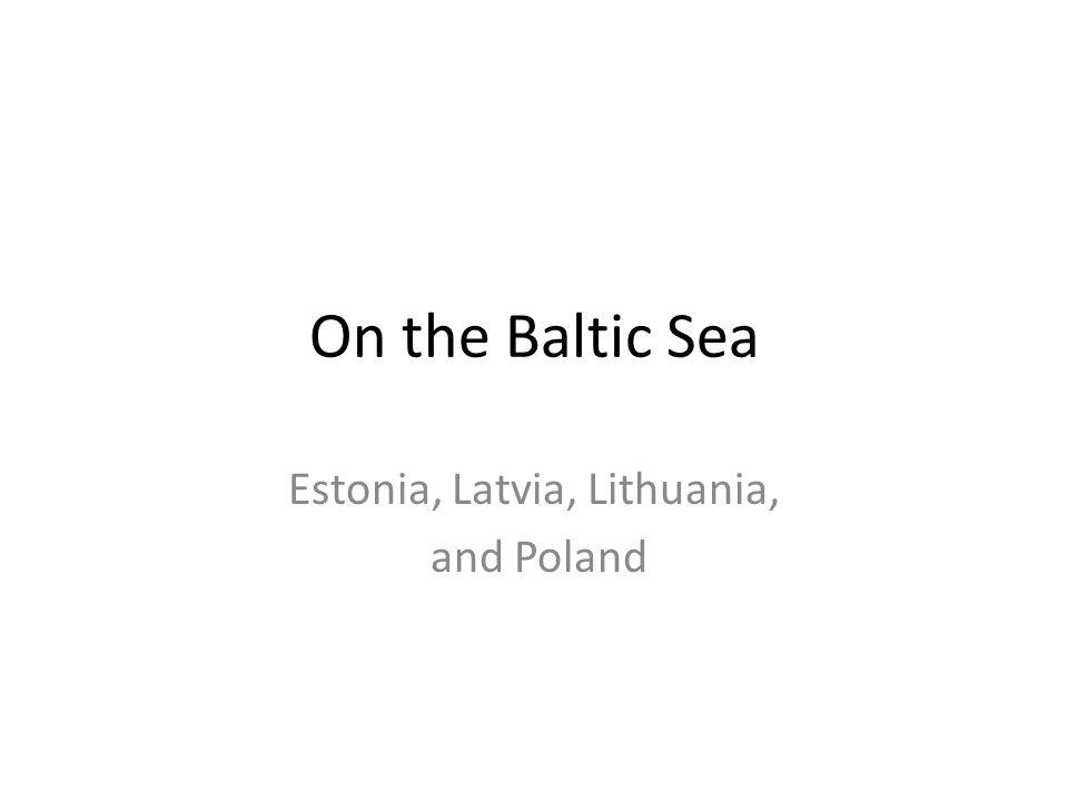 On the Baltic Sea Estonia, Latvia, Lithuania, and Poland