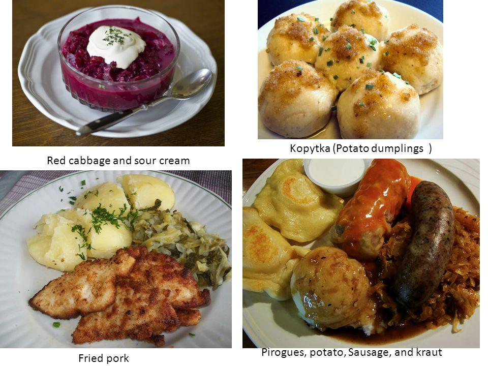 Pirogues, potato, Sausage, and kraut Red cabbage and sour cream Kopytka (Potato dumplings ) Fried pork