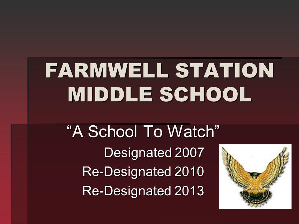 FARMWELL STATION MIDDLE SCHOOL A School To Watch Designated 2007 Designated 2007 Re-Designated 2010 Re-Designated 2013