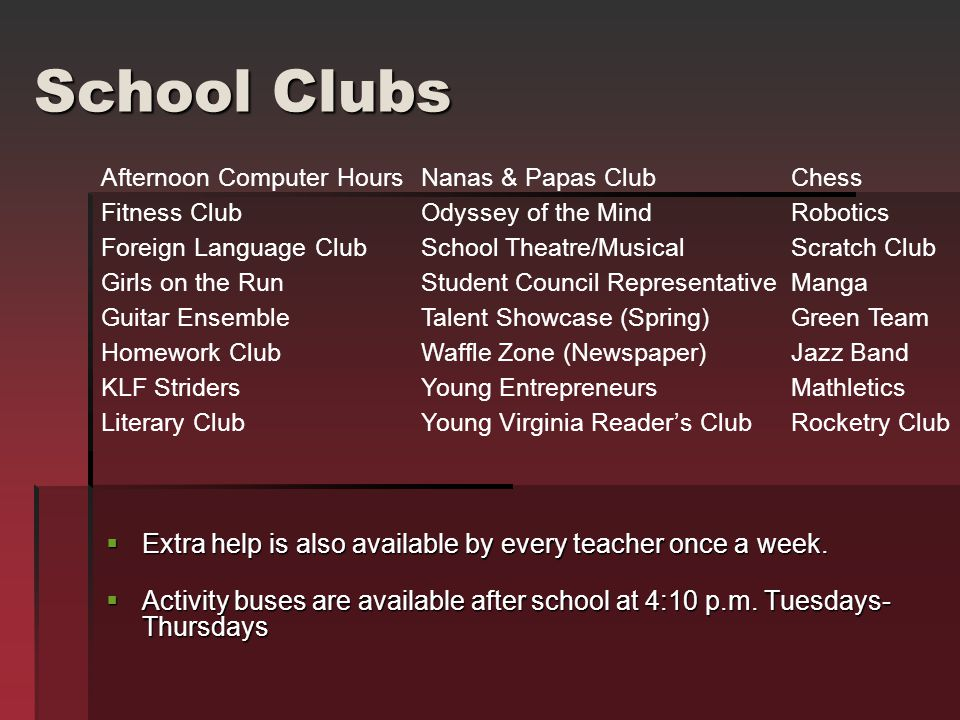 School Clubs  Extra help is also available by every teacher once a week.