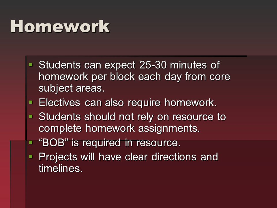 Homework  Students can expect 25-30 minutes of homework per block each day from core subject areas.