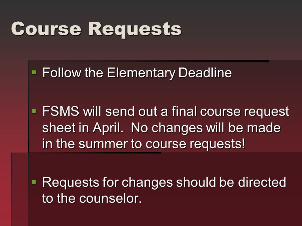 Course Requests  Follow the Elementary Deadline  FSMS will send out a final course request sheet in April.
