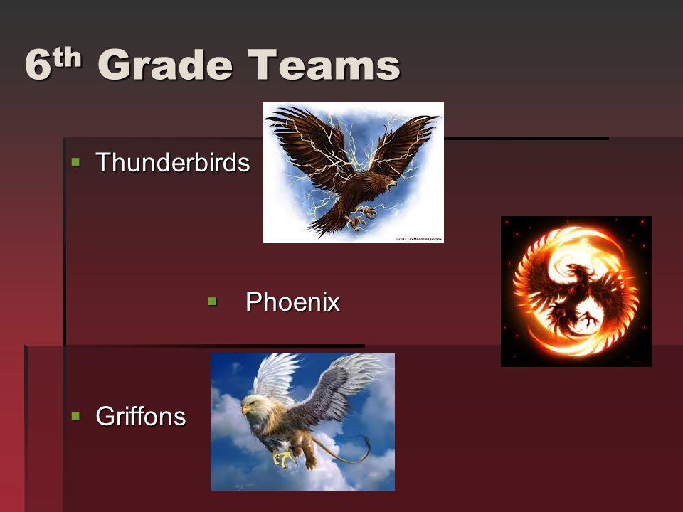 6 th Grade Teams  Thunderbirds  Phoenix  Griffons