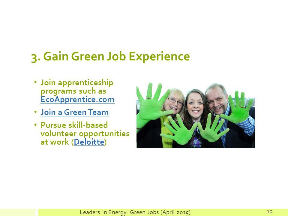 3. Gain Green Job Experience Join apprenticeship programs such as EcoApprentice.com EcoApprentice.com Join a Green Team Pursue skill-based volunteer o