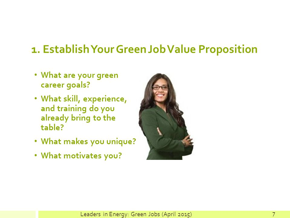 1. Establish Your Green Job Value Proposition What are your green career goals.