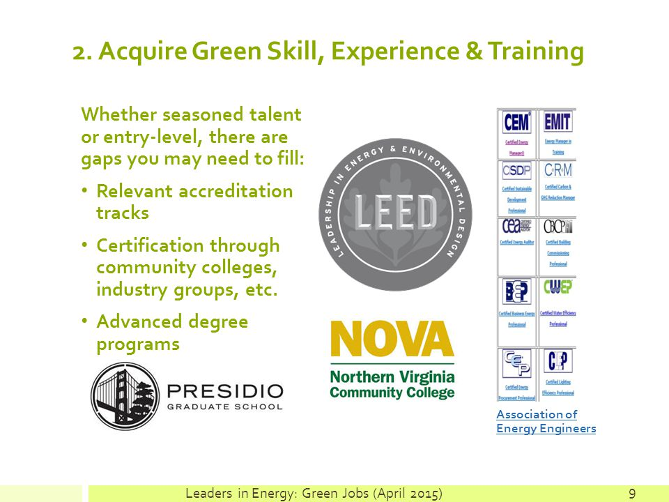 2. Acquire Green Skill, Experience & Training Whether seasoned talent or entry-level, there are gaps you may need to fill: Relevant accreditation trac