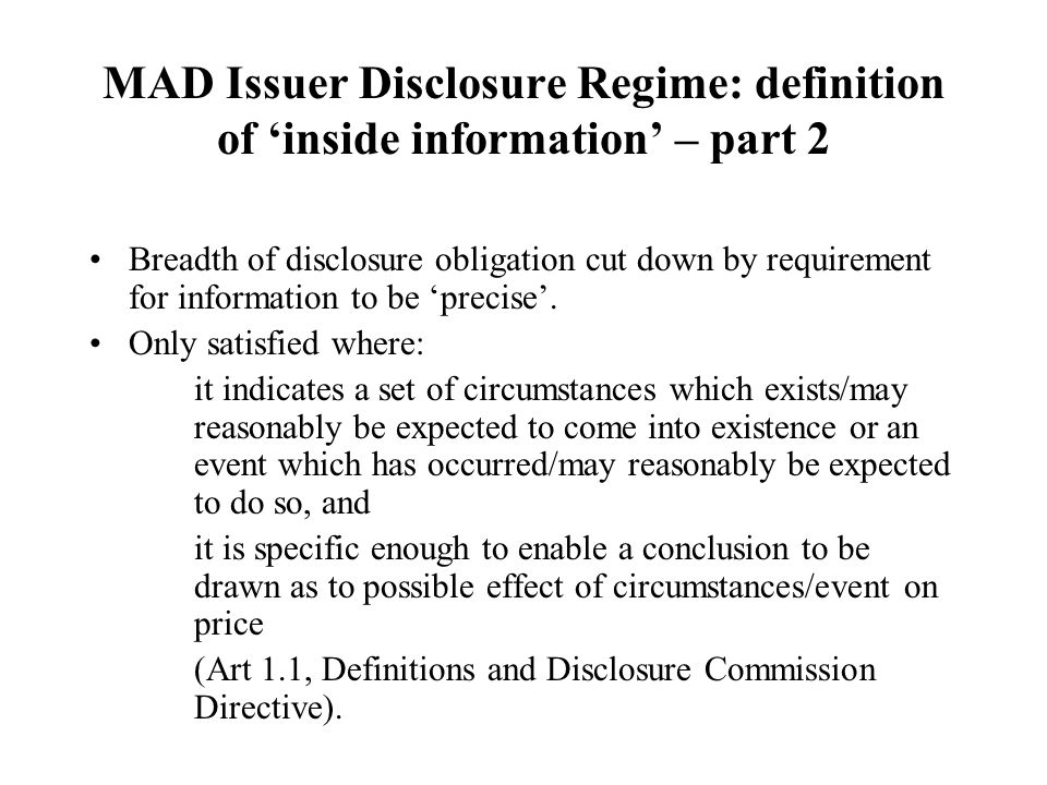 MAD Issuer Disclosure Regime: definition of 'inside information' – part 2 Breadth of disclosure obligation cut down by requirement for information to be 'precise'.