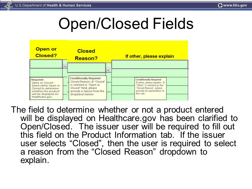 Open/Closed Fields The field to determine whether or not a product entered will be displayed on Healthcare.gov has been clarified to Open/Closed.