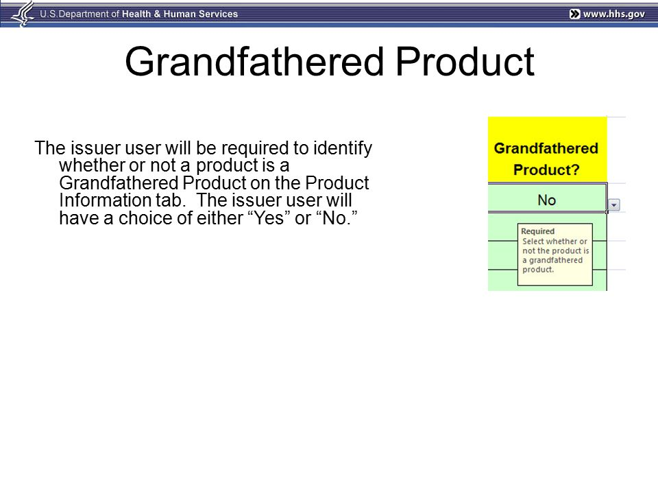 Grandfathered Product The issuer user will be required to identify whether or not a product is a Grandfathered Product on the Product Information tab.