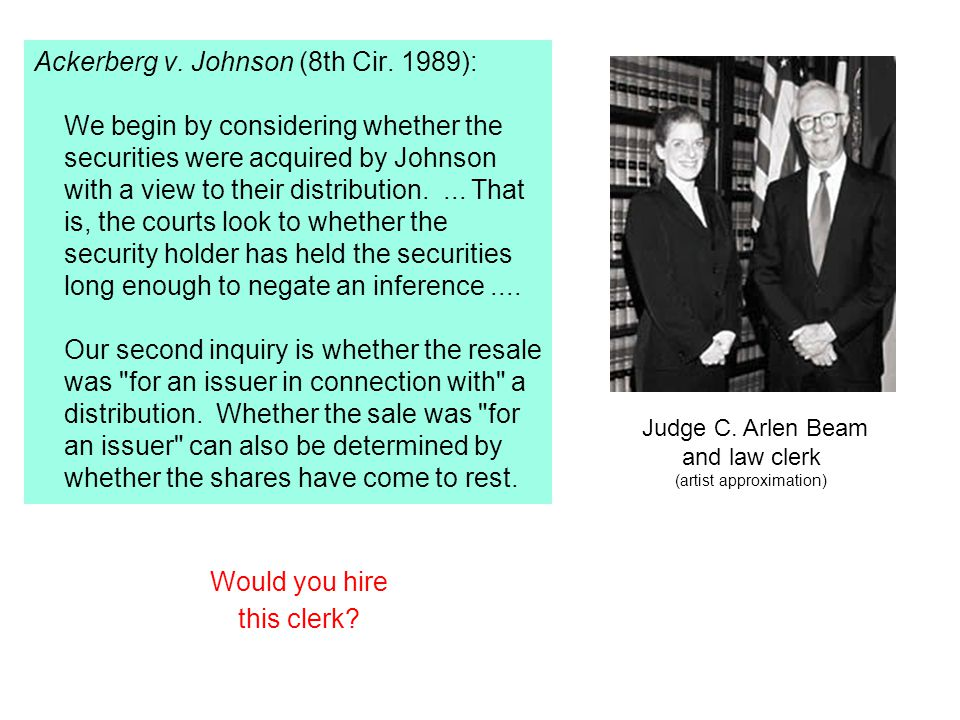 Ackerberg v. Johnson (8th Cir. 1989): We begin by considering whether the securities were acquired by Johnson with a view to their distribution.... Th