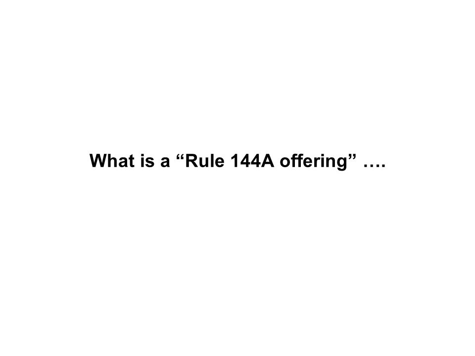 What is a Rule 144A offering ….