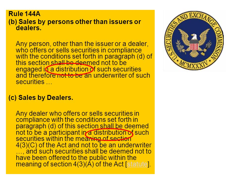 Rule 144A (b) Sales by persons other than issuers or dealers. Any person, other than the issuer or a dealer, who offers or sells securities in complia