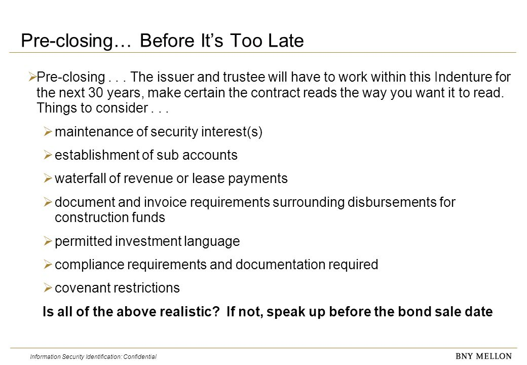 Information Security Identification: Confidential Investment of Trust Funds  The investment of bond proceeds  Permitted investments - compliance with indenture  Settlement procedures and timing requirements of various investment types  Tracking market value of investments, such as County investment pool, GIC's, or LAIF vs.