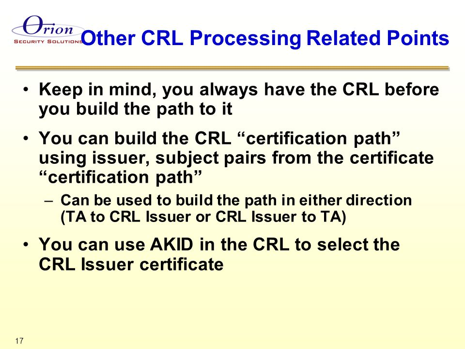 """17 Other CRL Processing Related Points Keep in mind, you always have the CRL before you build the path to it You can build the CRL """"certification path"""