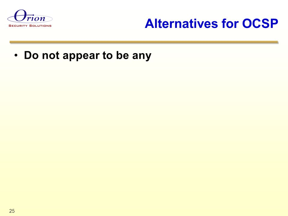 25 Alternatives for OCSP Do not appear to be any