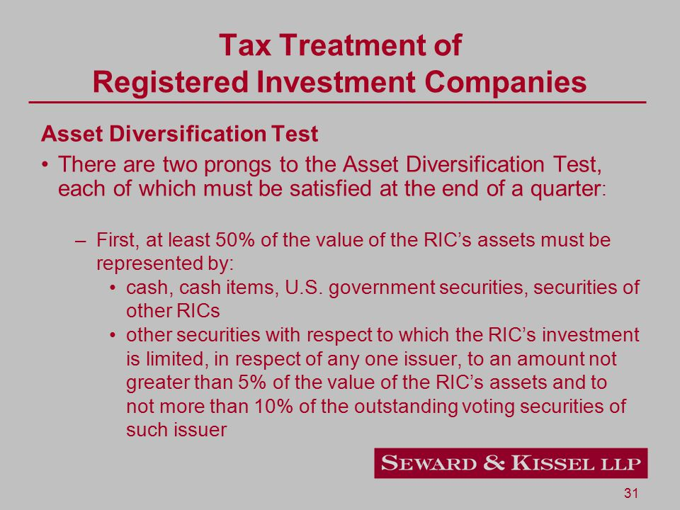 31 Tax Treatment of Registered Investment Companies Asset Diversification Test There are two prongs to the Asset Diversification Test, each of which m