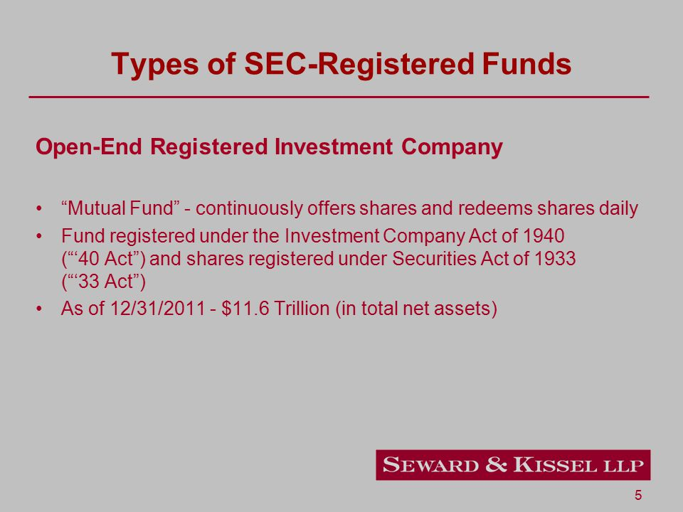 "5 Types of SEC-Registered Funds Open-End Registered Investment Company ""Mutual Fund"" - continuously offers shares and redeems shares daily Fund regist"