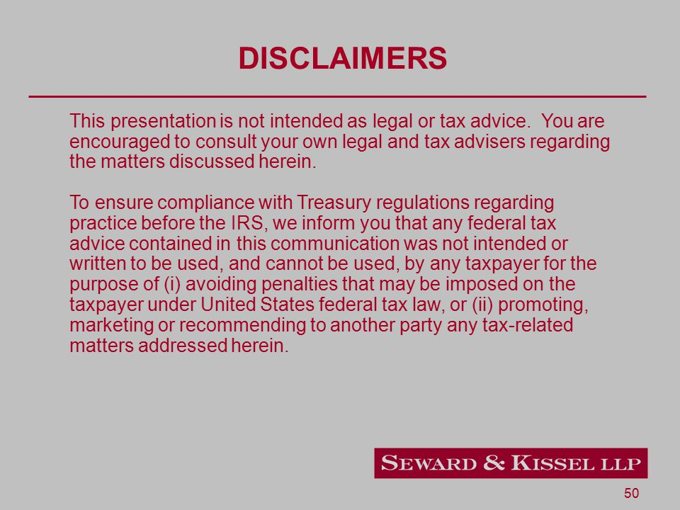 50 DISCLAIMERS This presentation is not intended as legal or tax advice. You are encouraged to consult your own legal and tax advisers regarding the m