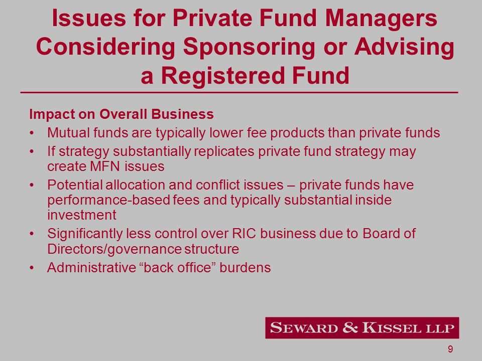 9 Issues for Private Fund Managers Considering Sponsoring or Advising a Registered Fund Impact on Overall Business Mutual funds are typically lower fe