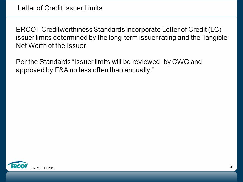 2 ERCOT Creditworthiness Standards incorporate Letter of Credit (LC) issuer limits determined by the long-term issuer rating and the Tangible Net Worth of the Issuer.