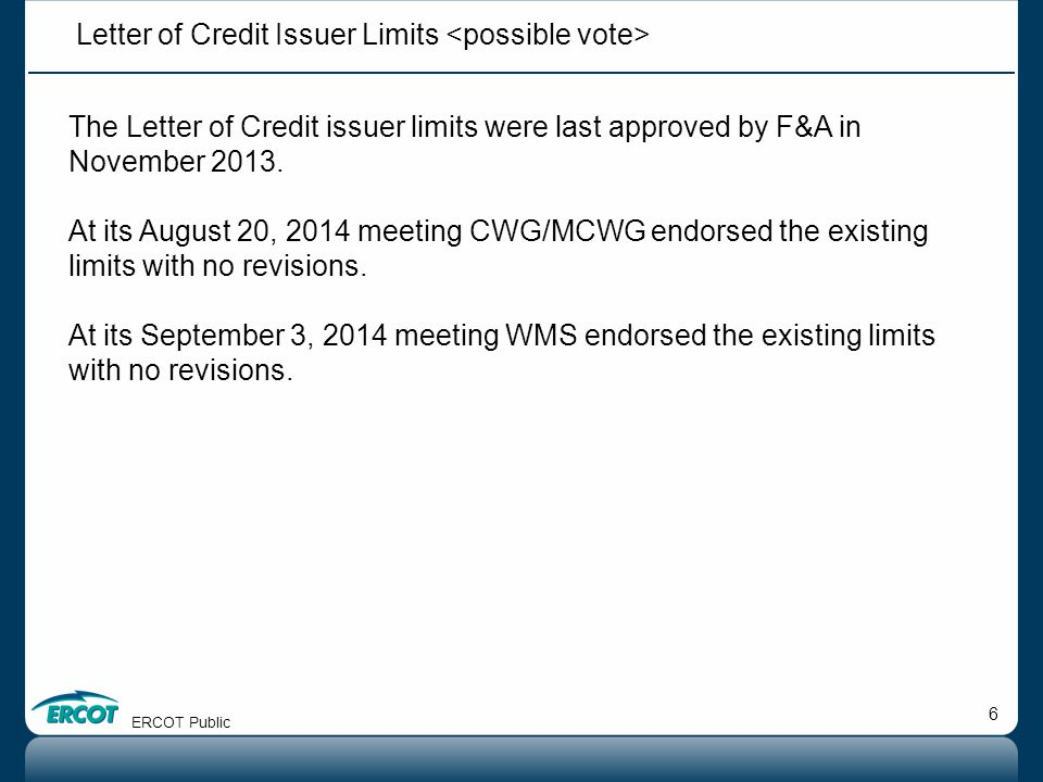 6 The Letter of Credit issuer limits were last approved by F&A in November 2013.