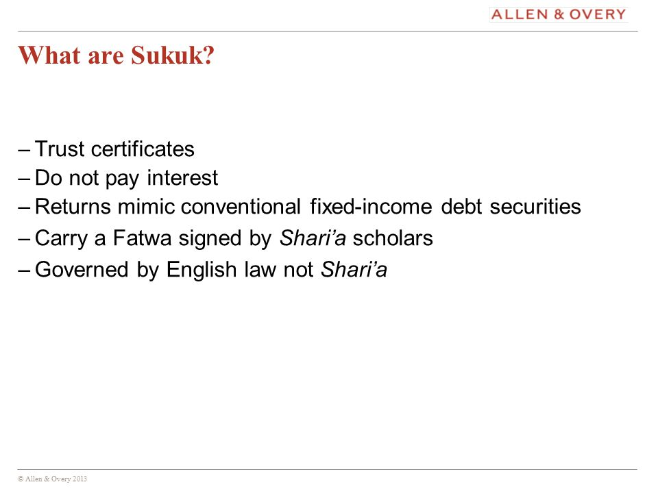 © Allen & Overy 2013 10 What are Sukuk.